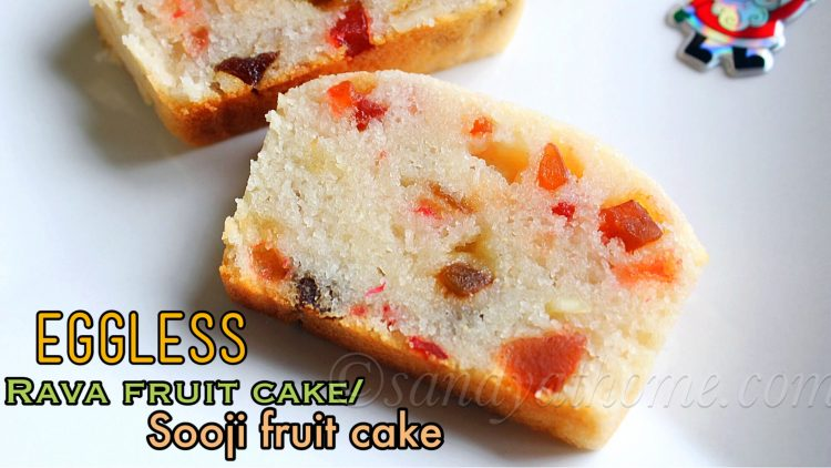Eggless rava fruit cake recipe, Sooji fruit cake